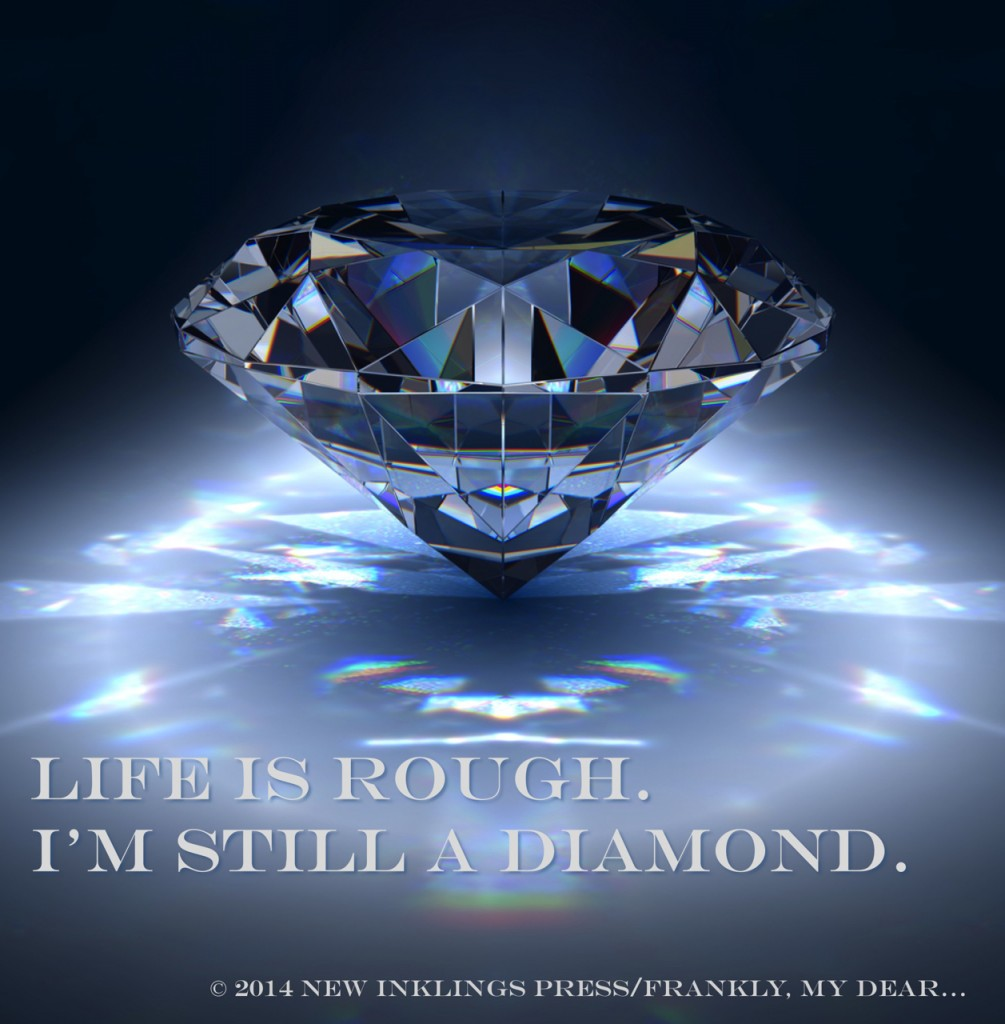 "Blue diamond refracting light. Quote: ""Life is Rough. I'm still a diamond."""